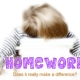 Homework – Does it really make adifference?