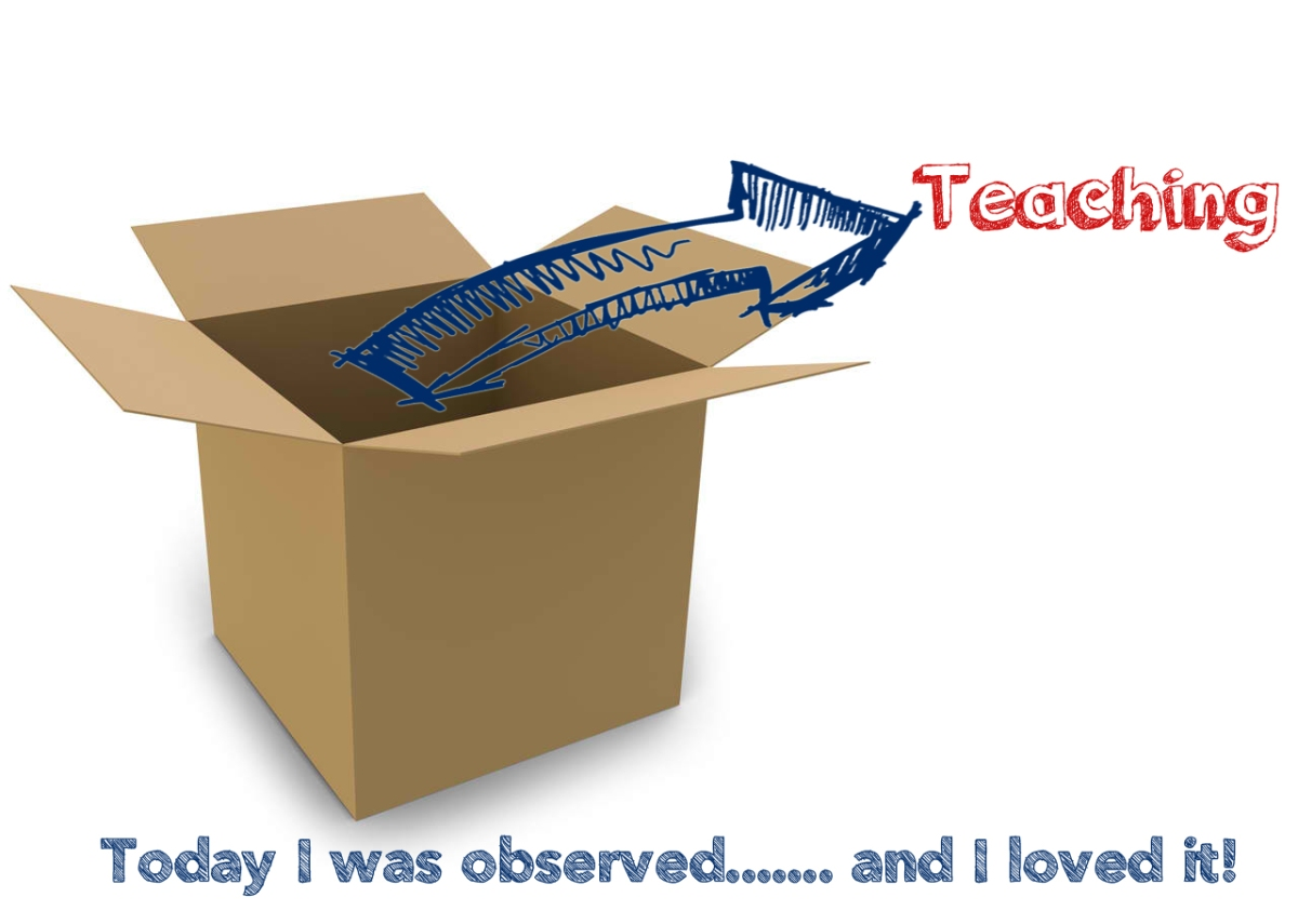 I was observed today.... and I loved it!: Teaching outside the box
