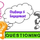 Questioning; Challenge &Engagement